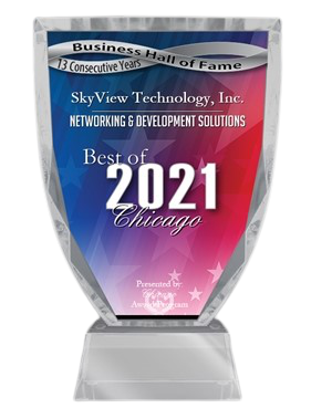 Business Hall of Fame 13 Consecutive Years Sky View Technology, Inc. Networking & Development Solutions Best of 2021 Chicago Award